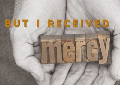 But I Received Mercy